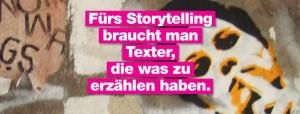 Fürs Storytelling braucht man Texter, die was zu erzählen haben