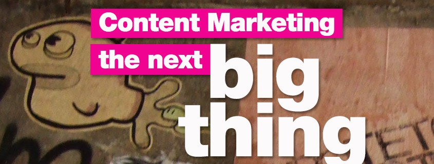 the next big thing: Content Marketing